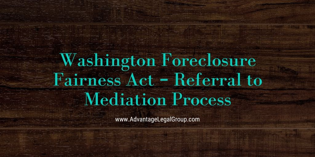 Washington Foreclosure Fairness Act - Referral to Mediation Process