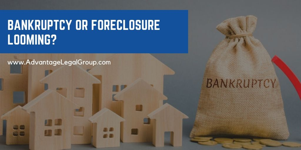 Bankruptcy or Foreclosure Looming?