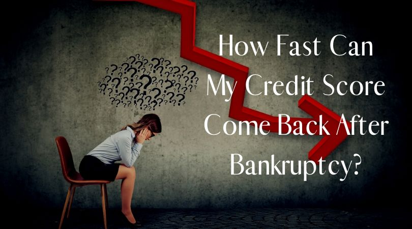 How Fast Can My Credit Score Come Back After Bankruptcy?