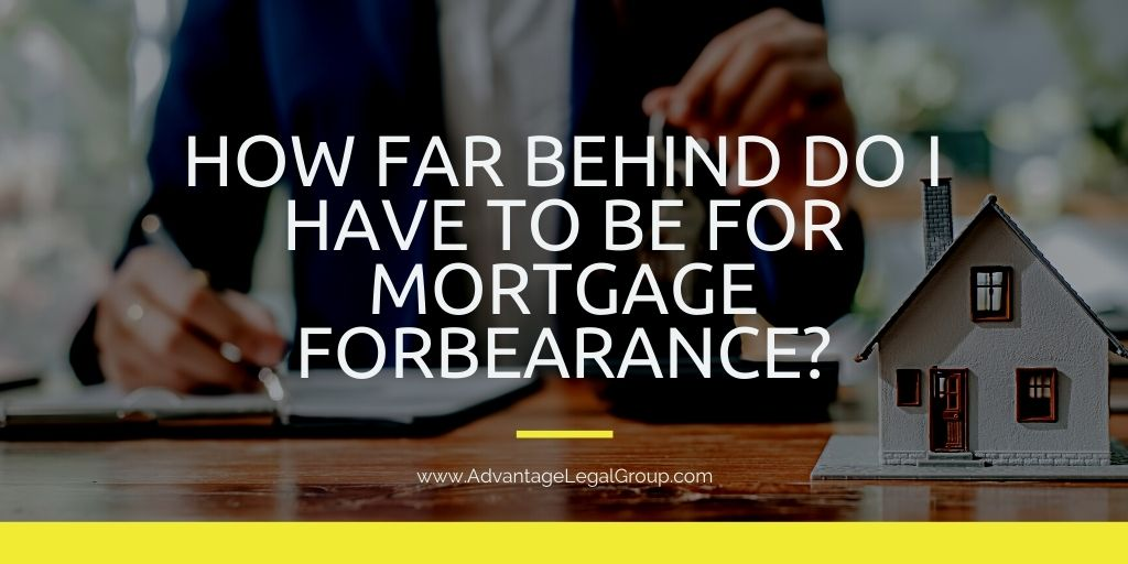 How Far Behind Do I Have to Be For Mortgage Forbearance?